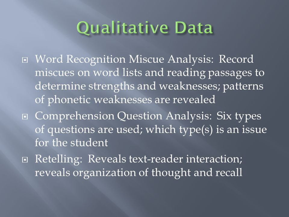  Word Recognition Miscue Analysis: Record miscues on word lists and reading passages to determine strengths and weaknesses; patterns of phonetic weak
