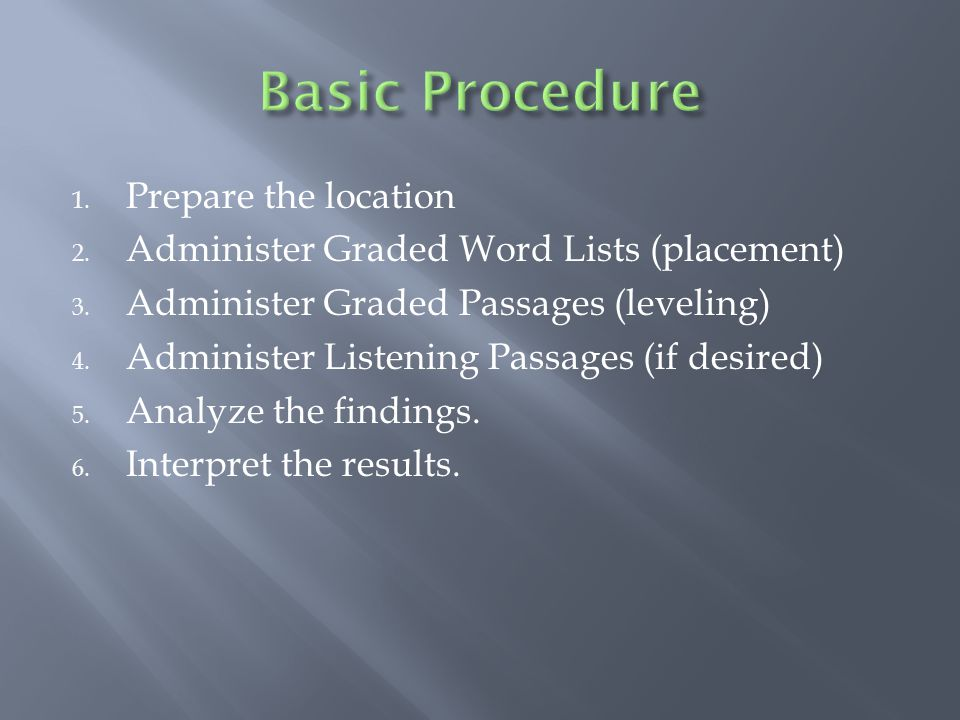 1. Prepare the location 2. Administer Graded Word Lists (placement) 3.