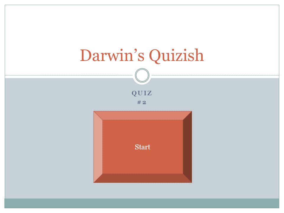 QUIZ #2 Darwin's Quizish Start