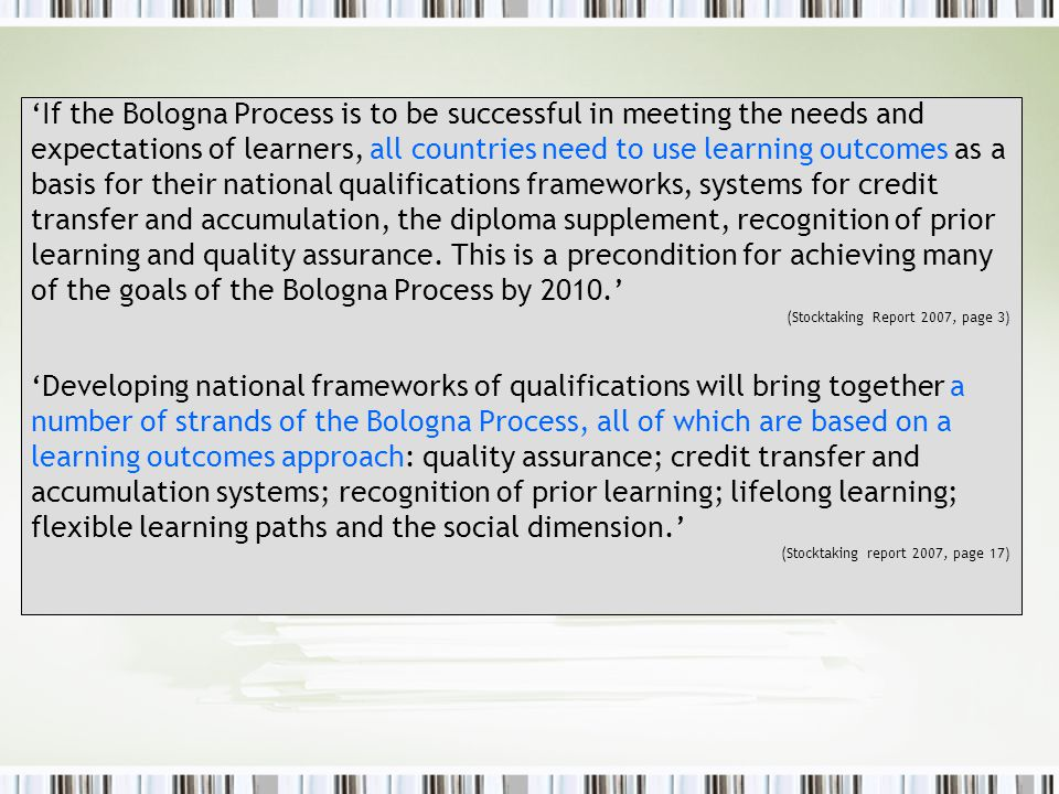 'If the Bologna Process is to be successful in meeting the needs and expectations of learners, all countries need to use learning outcomes as a basis for their national qualifications frameworks, systems for credit transfer and accumulation, the diploma supplement, recognition of prior learning and quality assurance.