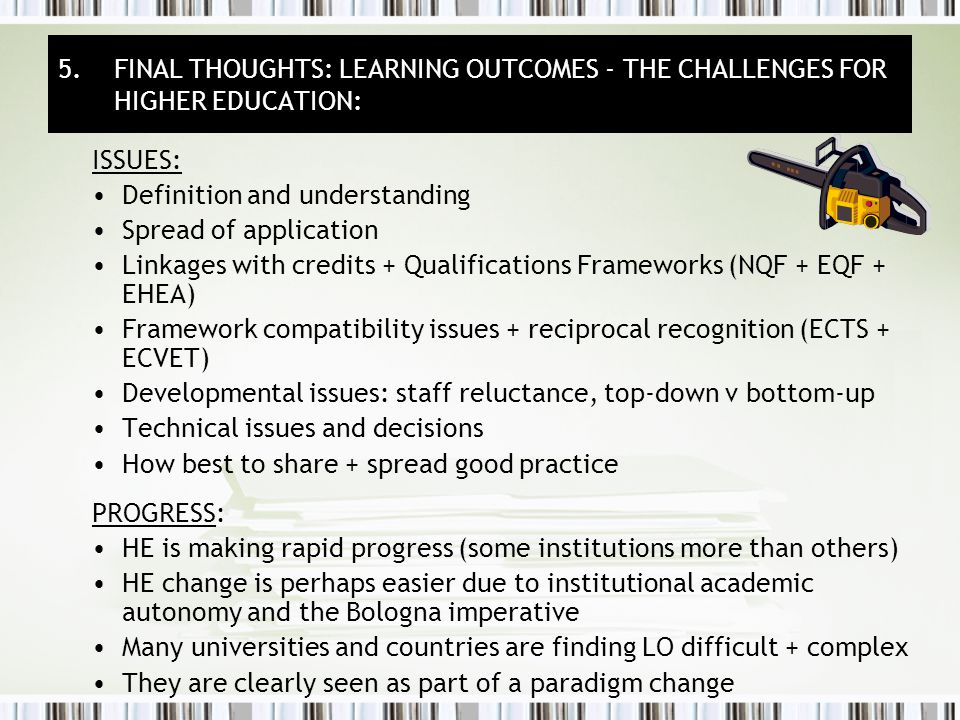 5. FINAL THOUGHTS: LEARNING OUTCOMES - THE CHALLENGES FOR HIGHER EDUCATION: ISSUES: Definition and understanding Spread of application Linkages with c