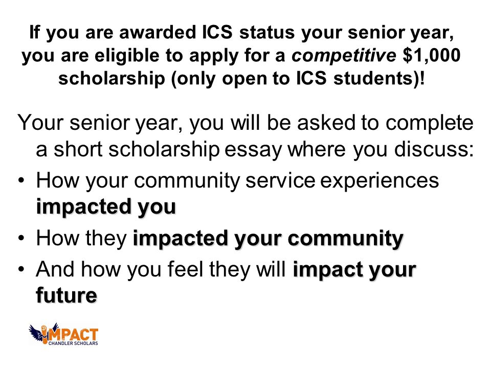 If you are awarded ICS status your senior year, you are eligible to apply for a competitive $1,000 scholarship (only open to ICS students).