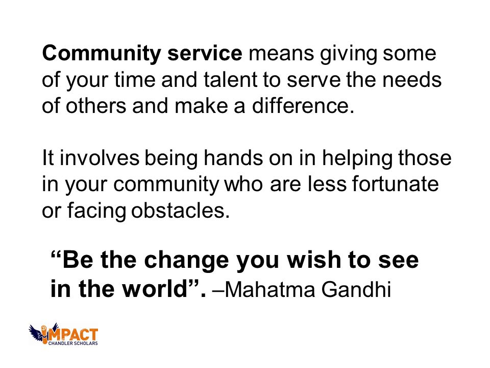 Community service means giving some of your time and talent to serve the needs of others and make a difference.