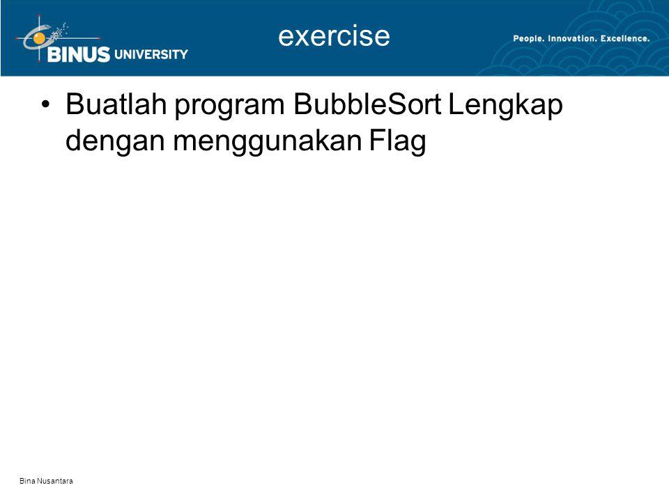 exercise Buatlah program BubbleSort Lengkap dengan menggunakan Flag Bina Nusantara