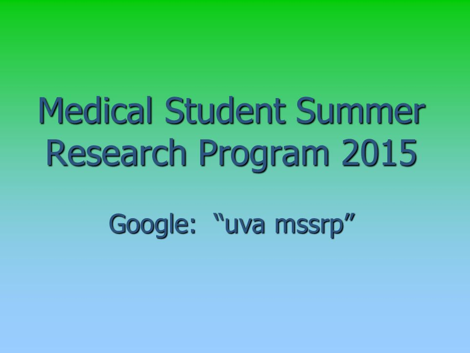 Medical Student Summer Research Program 2015 Google: uva mssrp