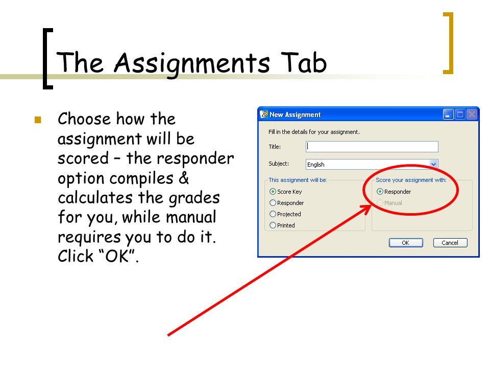 The Assignments Tab Choose how the assignment will be scored – the responder option compiles & calculates the grades for you, while manual requires you to do it.
