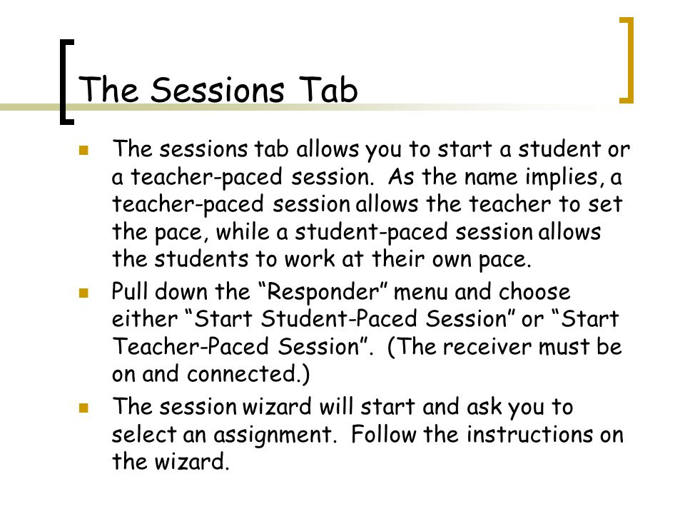 The Sessions Tab The sessions tab allows you to start a student or a teacher-paced session.