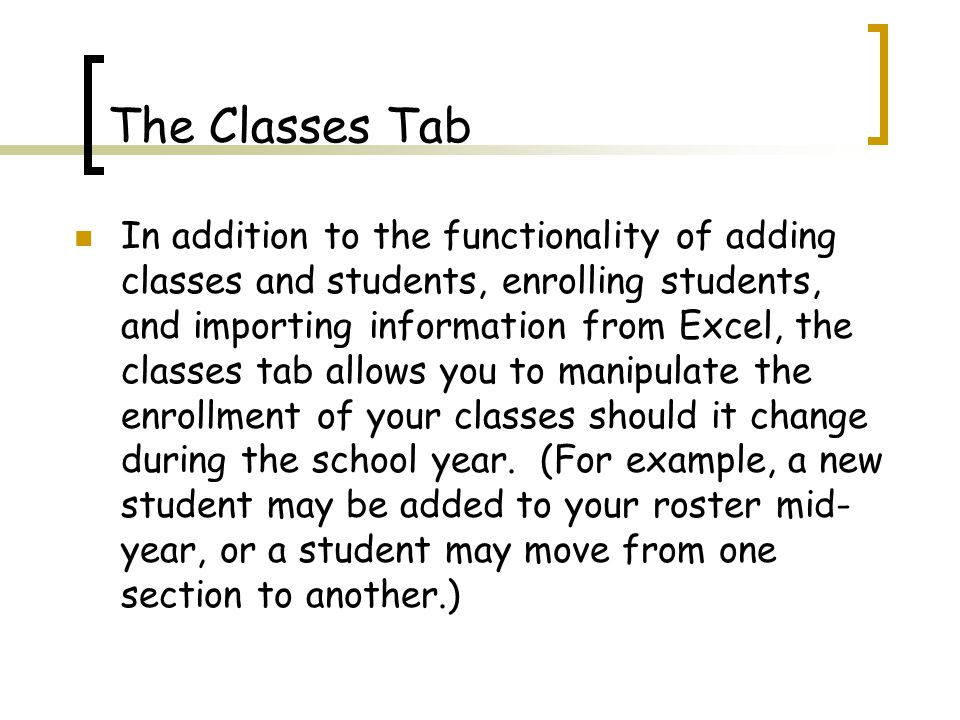 The Classes Tab In addition to the functionality of adding classes and students, enrolling students, and importing information from Excel, the classes tab allows you to manipulate the enrollment of your classes should it change during the school year.