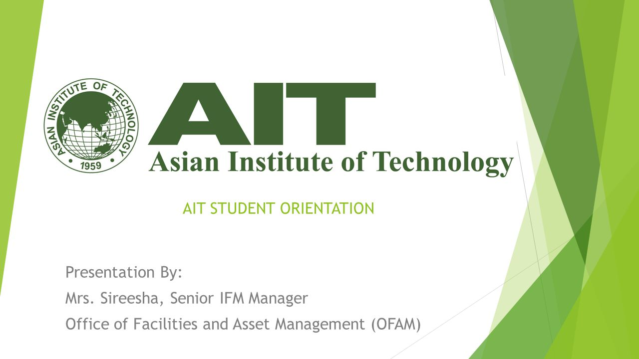 AIT STUDENT ORIENTATION Presentation By: Mrs. Sireesha, Senior IFM Manager Office of Facilities and Asset Management (OFAM)