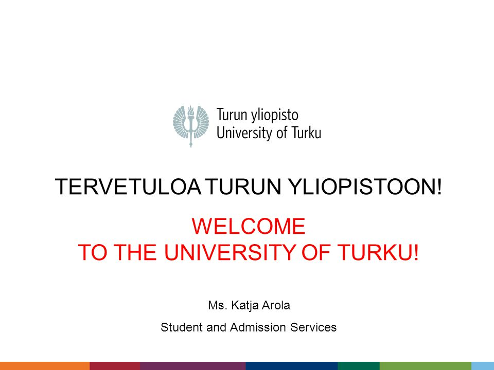 TERVETULOA TURUN YLIOPISTOON. WELCOME TO THE UNIVERSITY OF TURKU.