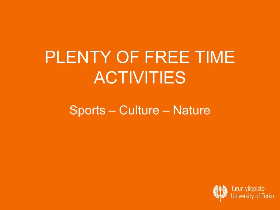 PLENTY OF FREE TIME ACTIVITIES Sports – Culture – Nature