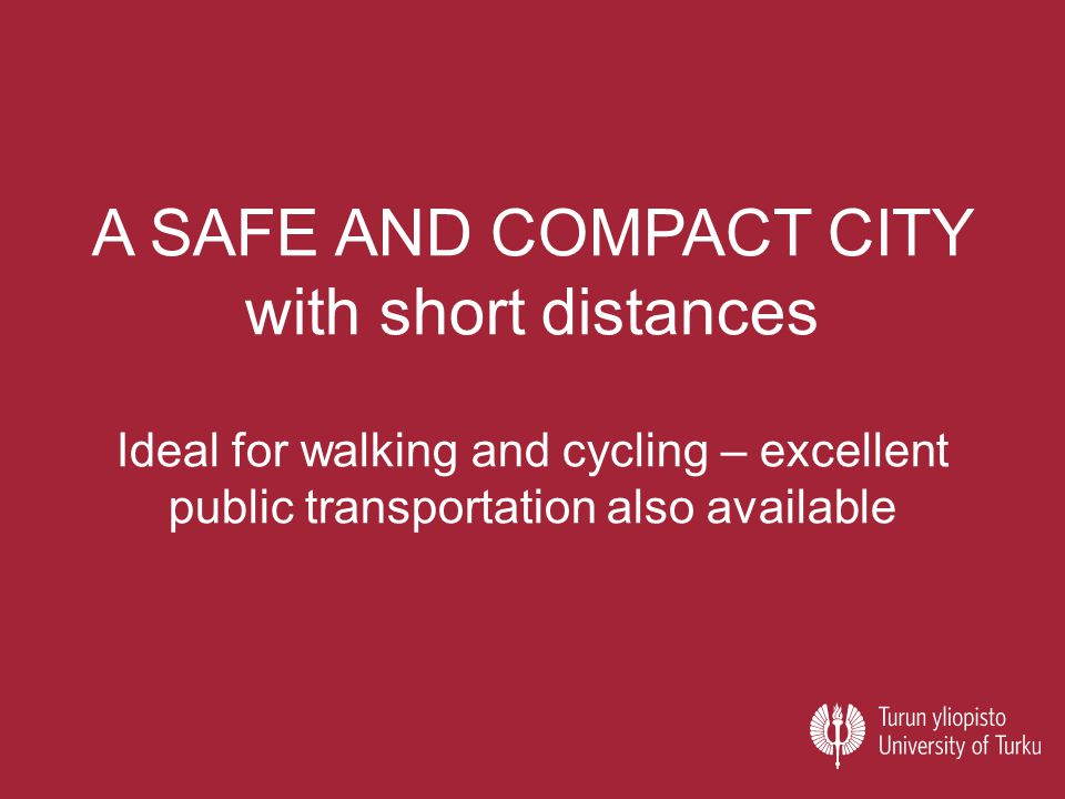 A SAFE AND COMPACT CITY with short distances Ideal for walking and cycling – excellent public transportation also available