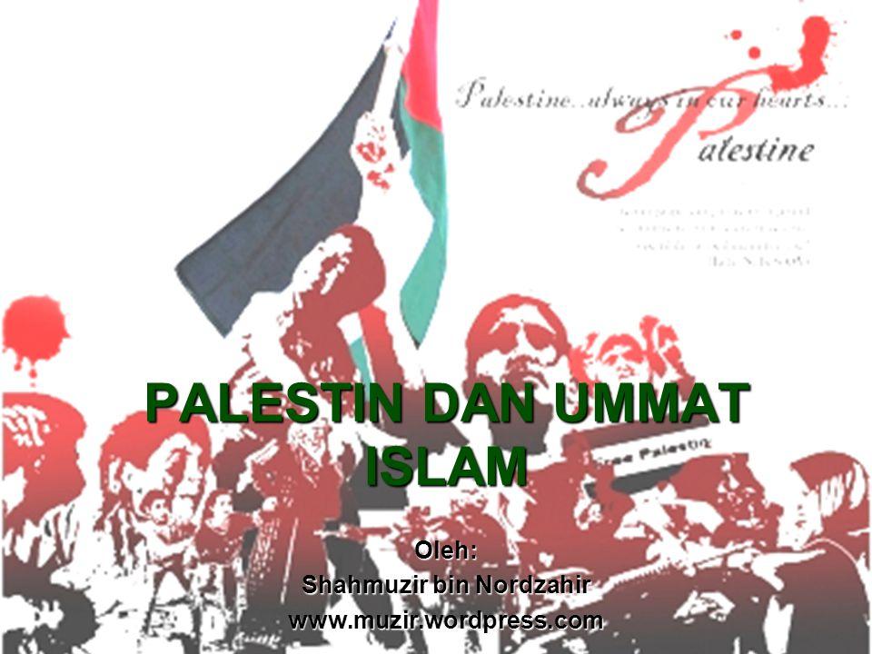 PALESTIN DAN UMMAT ISLAM Oleh: Shahmuzir bin Nordzahir www.muzir.wordpress.com