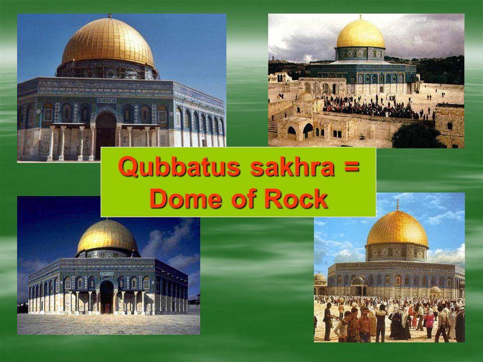 Qubbatus sakhra = Dome of Rock