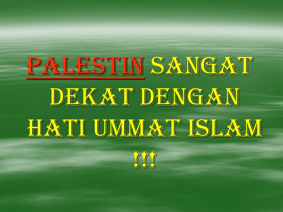 PALESTIN sangat dekat dengan hati ummat islam !!!