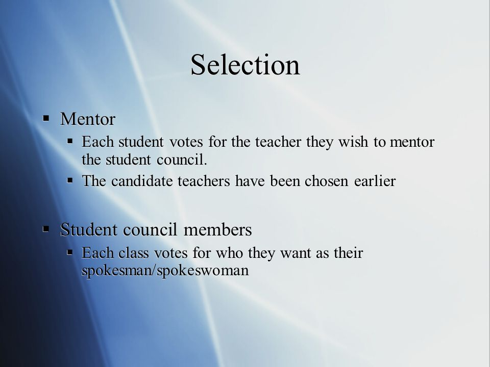 Selection  Mentor  Each student votes for the teacher they wish to mentor the student council.