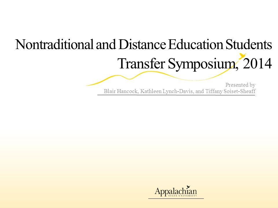 Nontraditional and Distance Education Students Transfer Symposium, 2014 Presented by Blair Hancock, Kathleen Lynch-Davis, and Tiffany Soiset-Sheaff