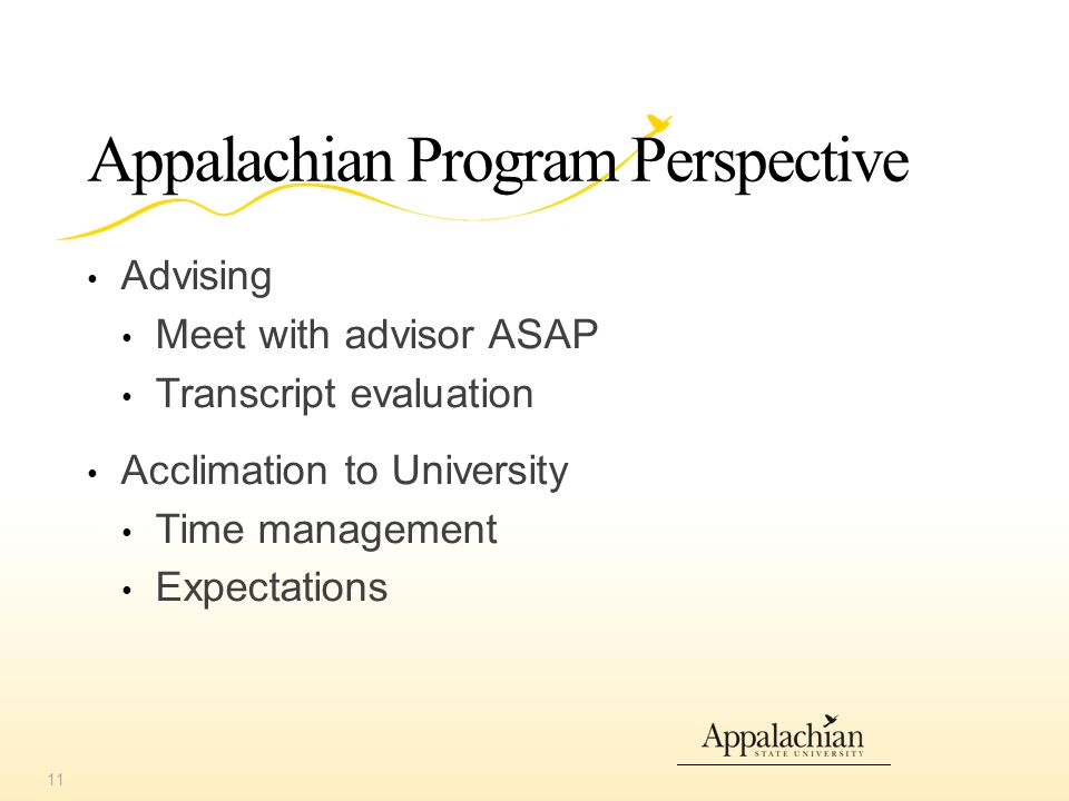 Appalachian Program Perspective Advising Meet with advisor ASAP Transcript evaluation Acclimation to University Time management Expectations 11