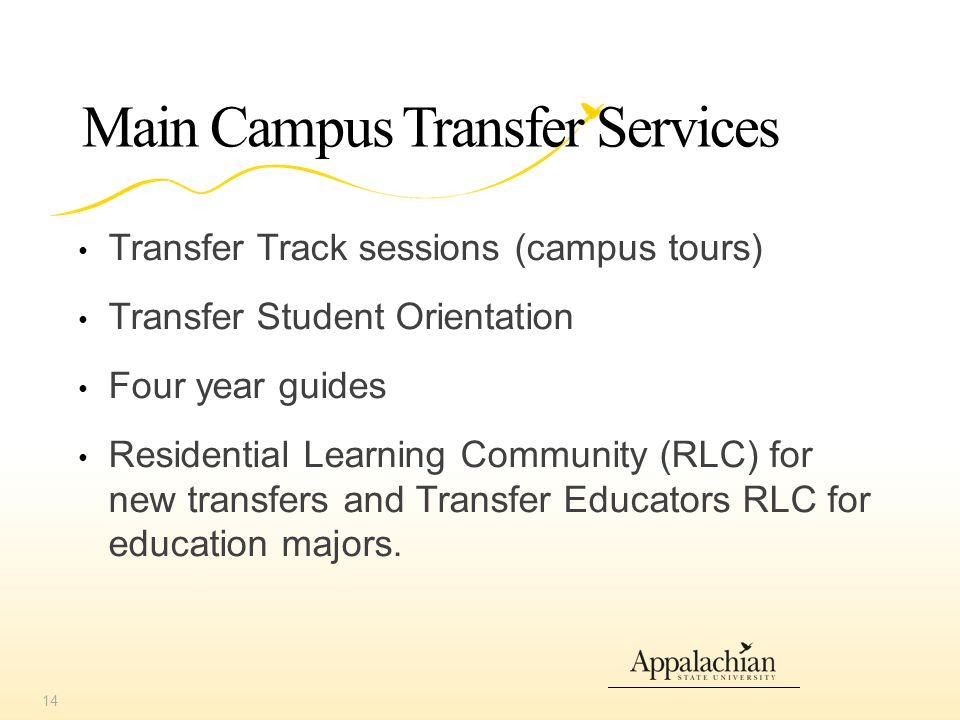 Main Campus Transfer Services Transfer Track sessions (campus tours) Transfer Student Orientation Four year guides Residential Learning Community (RLC) for new transfers and Transfer Educators RLC for education majors.