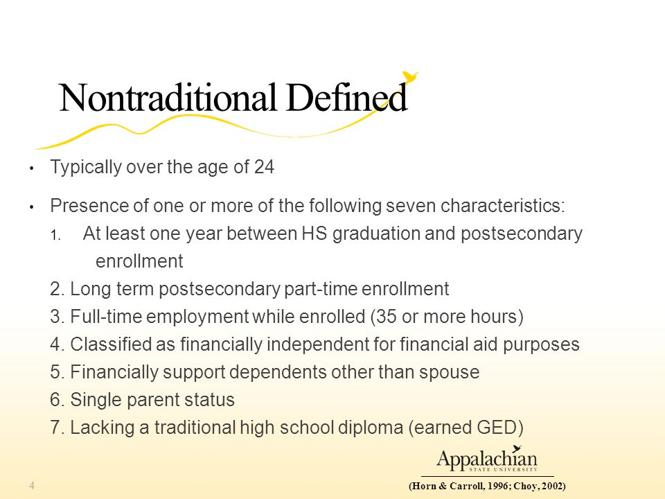 Nontraditional Defined Typically over the age of 24 Presence of one or more of the following seven characteristics: 1.