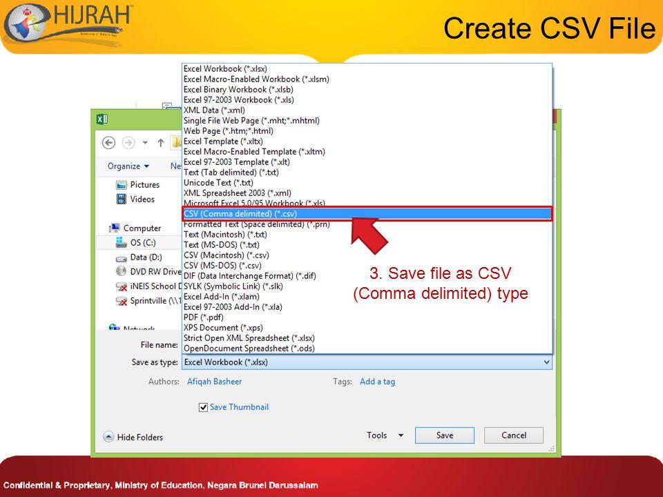 Create CSV File 3. Save file as CSV (Comma delimited) type