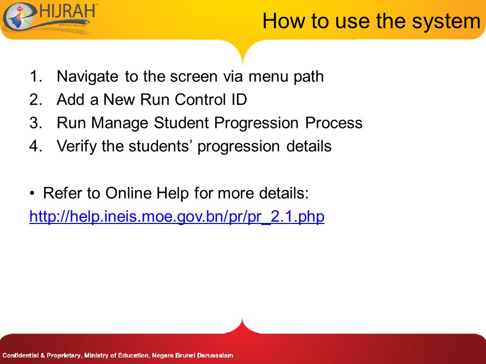 How to use the system 1.Navigate to the screen via menu path 2.Add a New Run Control ID 3.Run Manage Student Progression Process 4.Verify the students' progression details Refer to Online Help for more details: