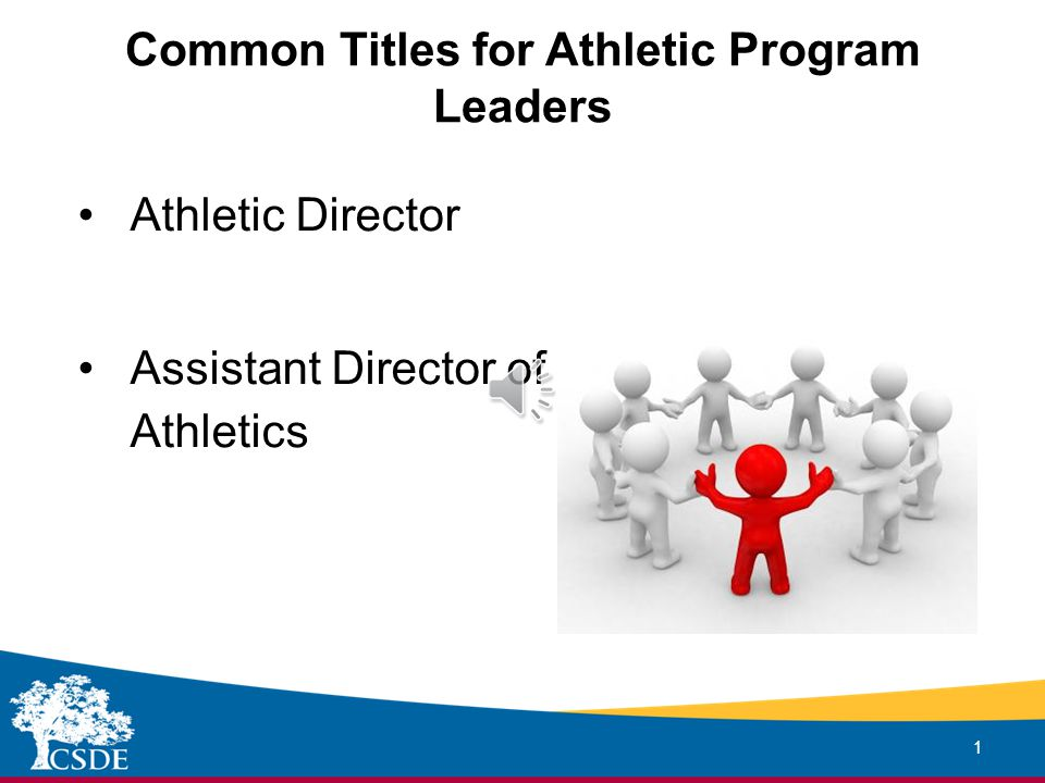 Common Titles for Athletic Program Leaders 1 Athletic Director Assistant Director of Athletics