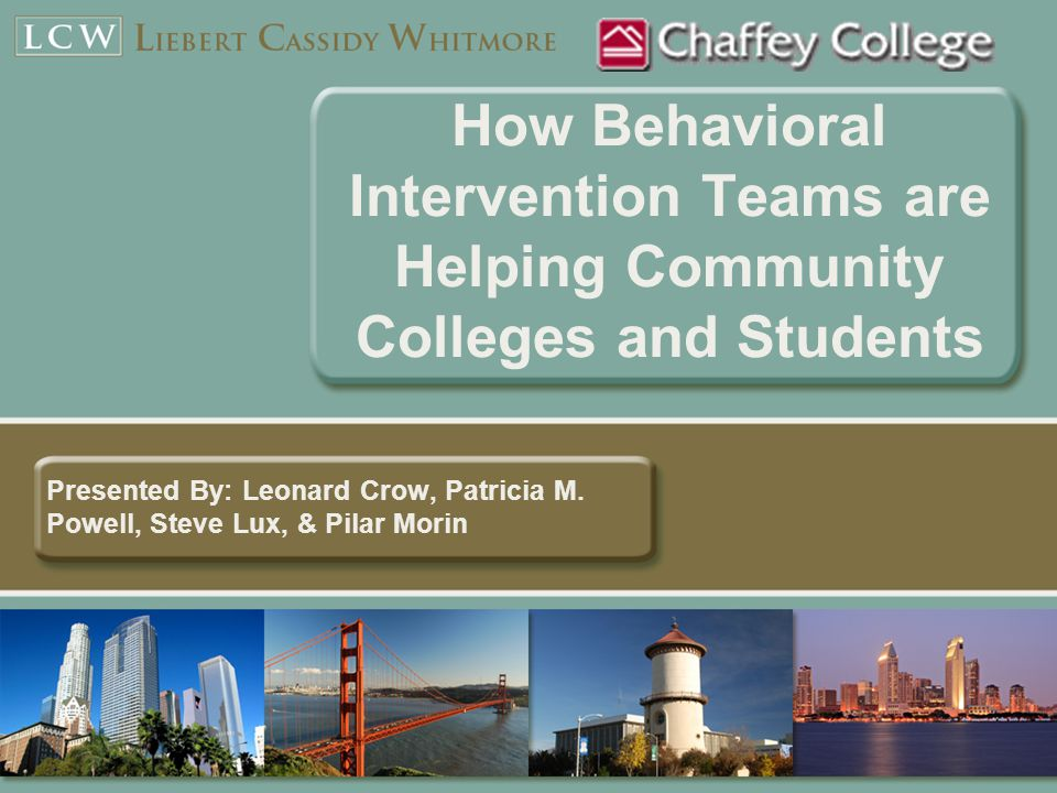 How Behavioral Intervention Teams are Helping Community Colleges and Students Presented By: Leonard Crow, Patricia M.