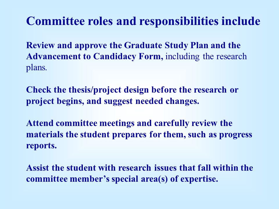 Committee roles and responsibilities include Review and approve the Graduate Study Plan and the Advancement to Candidacy Form, including the research plans.
