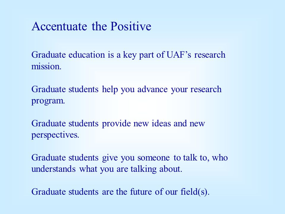 Accentuate the Positive Graduate education is a key part of UAF's research mission.