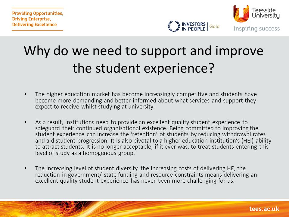 Why do we need to support and improve the student experience? The higher education market has become increasingly competitive and students have become