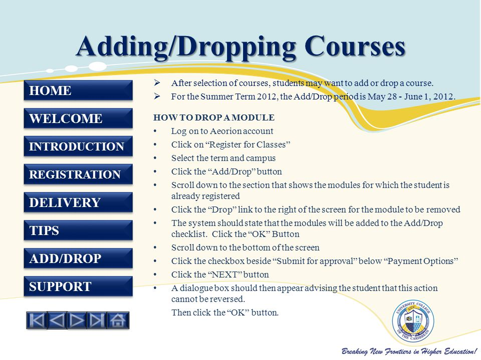 HOME WELCOME INTRODUCTION REGISTRATION DELIVERY TIPS ADD/DROP SUPPORT Adding/Dropping Courses  After selection of courses, students may want to add or drop a course.