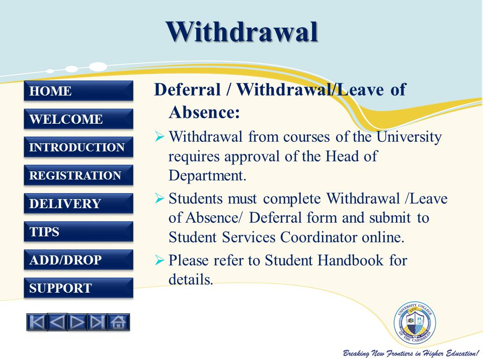 HOME WELCOME INTRODUCTION REGISTRATION DELIVERY TIPS ADD/DROP SUPPORT Withdrawal Deferral / Withdrawal/Leave of Absence:  Withdrawal from courses of the University requires approval of the Head of Department.