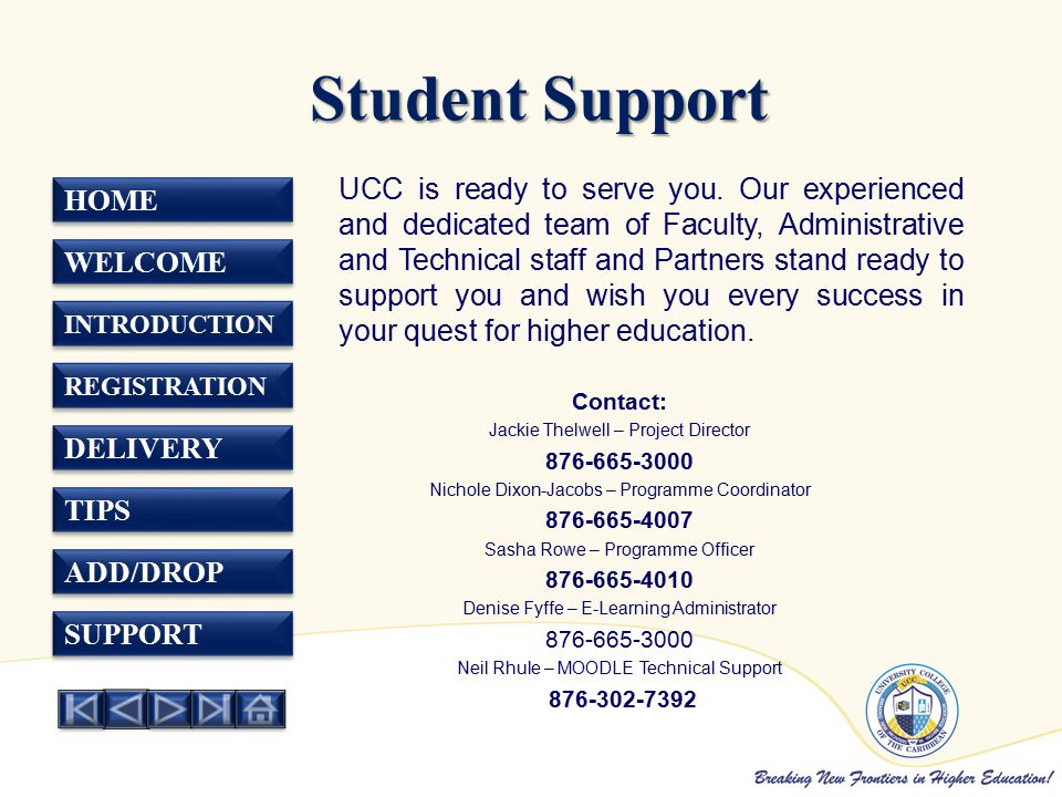 HOME WELCOME INTRODUCTION REGISTRATION DELIVERY TIPS ADD/DROP SUPPORT Student Support Student Support UCC is ready to serve you.