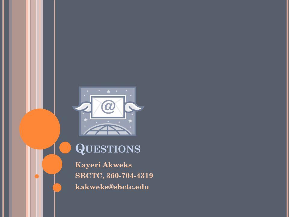 Q UESTIONS Kayeri Akweks SBCTC, 360-704-4319 kakweks@sbctc.edu