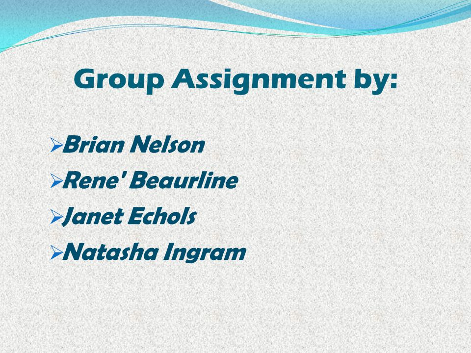Group Assignment by:  Brian Nelson  Rene Beaurline  Janet Echols  Natasha Ingram