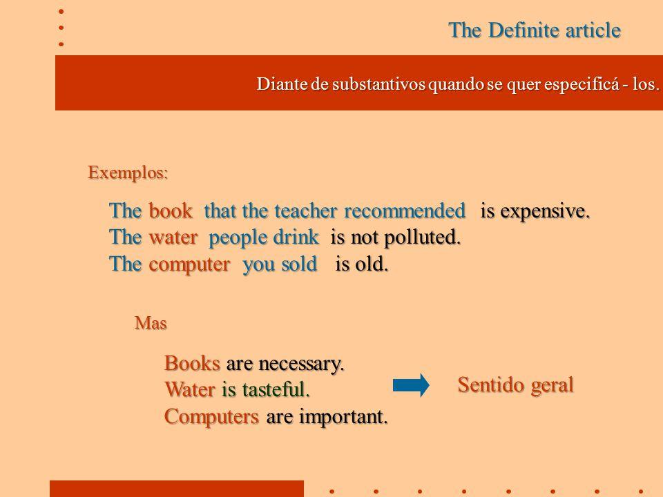 The Definite article Diante de substantivos quando se quer especificá - los.
