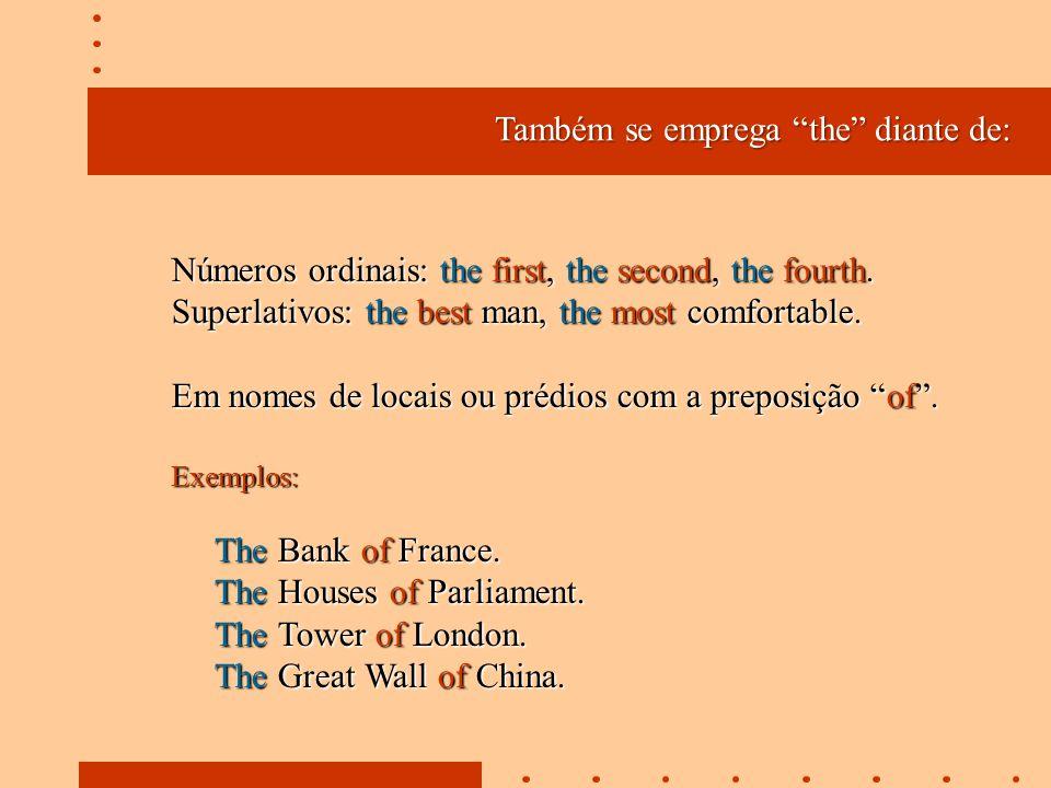 Também se emprega the diante de: Números ordinais: the first, the second, the fourth.