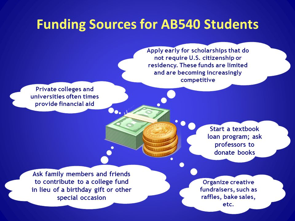 Funding Sources for AB540 Students Apply early for scholarships that do not require U.S.