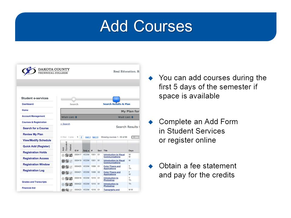 Add Courses  You can add courses during the first 5 days of the semester if space is available  Complete an Add Form in Student Services or register