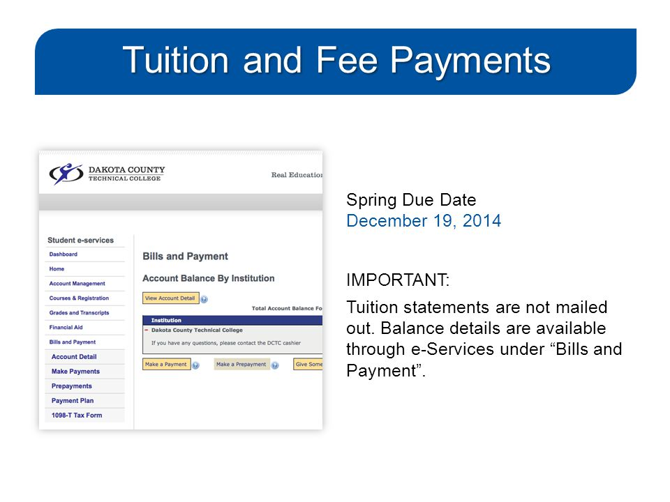 Tuition and Fee Payments Spring Due Date December 19, 2014 IMPORTANT: Tuition statements are not mailed out. Balance details are available through e-S