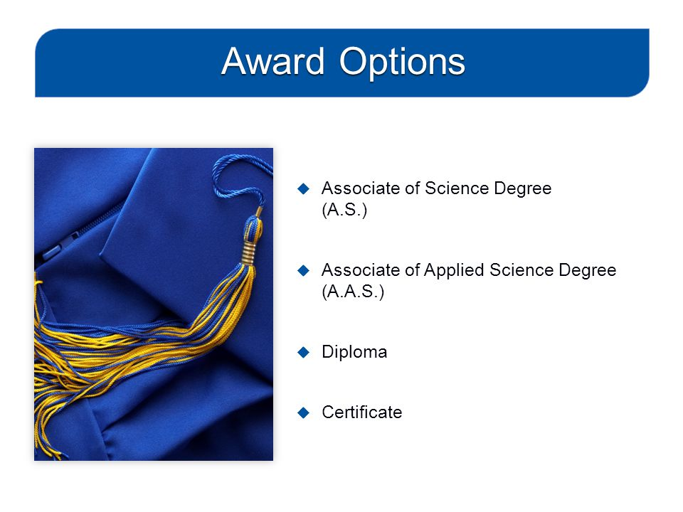 Award options usually differ in the number of general education credits required for graduation.
