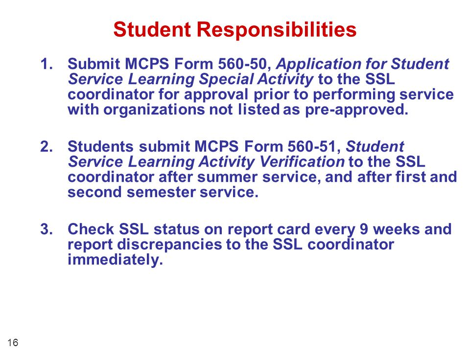 Student Responsibilities 1.Submit MCPS Form 560-50, Application for Student Service Learning Special Activity to the SSL coordinator for approval prio