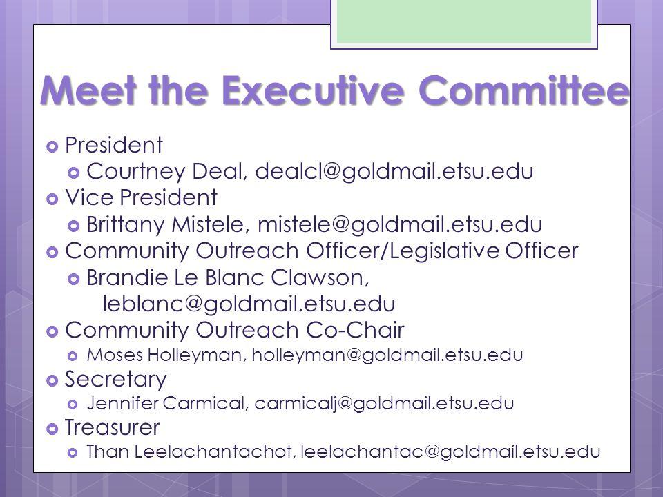 Meet the Executive Committee  President  Courtney Deal, dealcl@goldmail.etsu.edu  Vice President  Brittany Mistele, mistele@goldmail.etsu.edu  Co