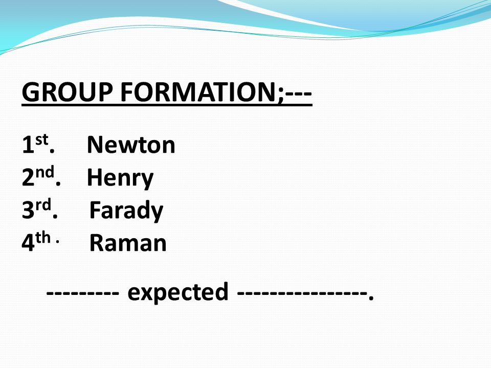 GROUP FORMATION;--- 1 st. Newton 2 nd. Henry 3 rd.
