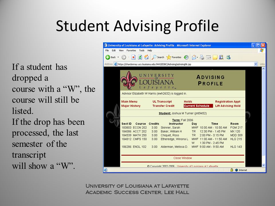 """Student Advising Profile If a student has dropped a course with a """"W"""", the course will still be listed. If the drop has been processed, the last semes"""
