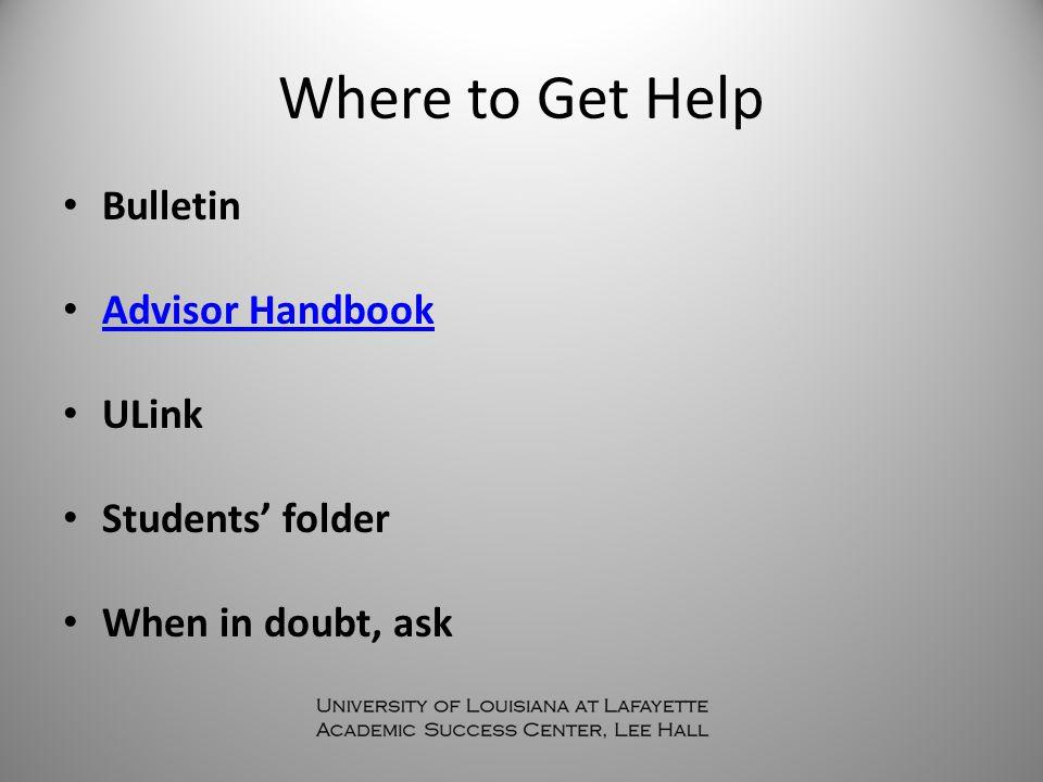 Where to Get Help Bulletin Advisor Handbook ULink Students' folder When in doubt, ask