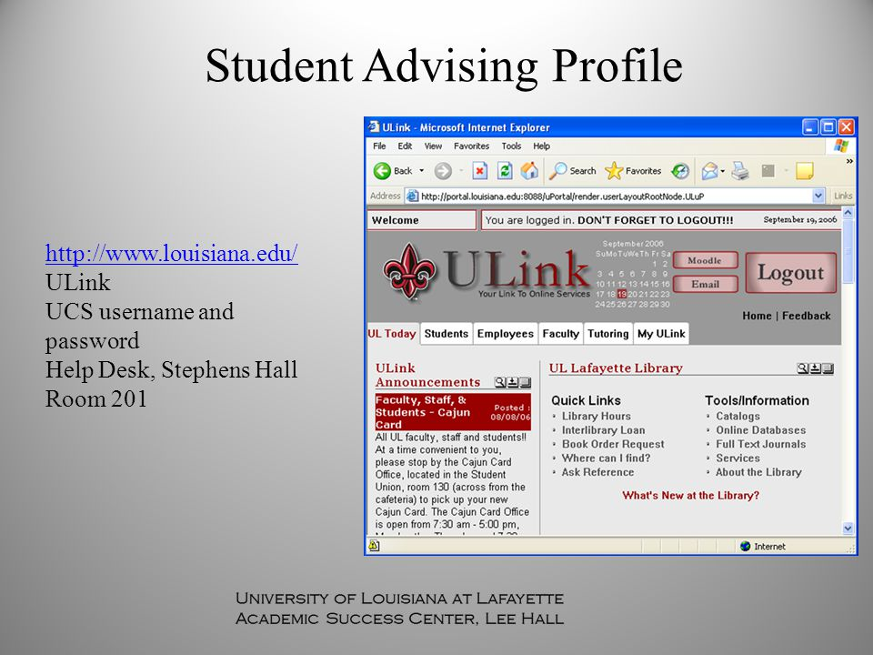 Student Advising Profile http://www.louisiana.edu/ ULink UCS username and password Help Desk, Stephens Hall Room 201