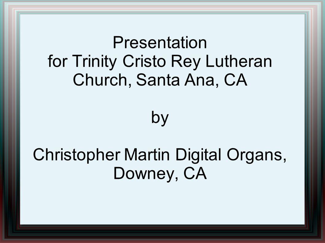 Presentation for Trinity Cristo Rey Lutheran Church, Santa Ana, CA by Christopher Martin Digital Organs, Downey, CA