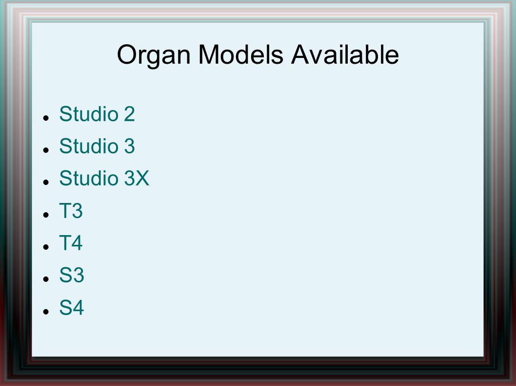 Organ Models Available Studio 2 Studio 3 Studio 3X T3 T4 S3 S4